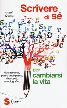 Lpgcsostenible.es Scrivere di sè per cambiarsi la vita. Guida pratica, passo dopo passo, al racconto autobiografico Image