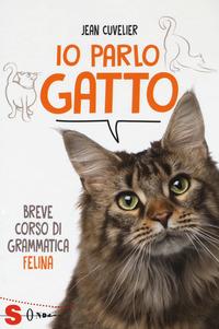 Io parlo gatto. Breve corso di grammatica felina - Cuvelier Jean - wuz.it