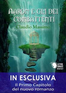 Aaron e gli dei combattenti - Il Prescelto - Primo volume - Claudio Massimo - ebook