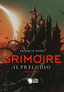 Il preludio. Grimoire. Vol. 1 - Francis Reed - copertina