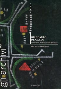 Giancarlo De Carlo. Inventario analitico dell'archivio