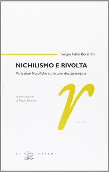 Nichilismo e rivolta. Variazioni filosofiche su letture dostoevskijane - Sergio F. Berardini - copertina