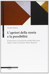 L' L' apriori della storia e la possibilità. Il Novecento e la concezione modale della storia: Weber, Lukács, Hartmann, Bloch, Benjamin - Badano Claudio - wuz.it