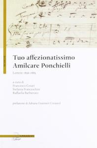 Tuo affezionatissimo Amilcare Ponchielli. Lettere 1856-1885