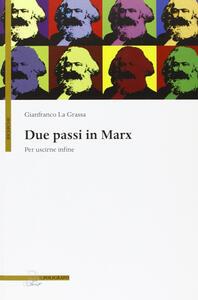 Due passi in Marx. Per uscirne infine