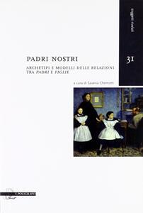 Padri nostri. Archetipi e modelli delle relazioni tra «padri» e «figlie»