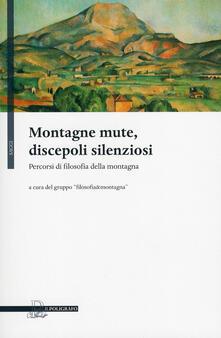 Secchiarapita.it Montagne mute, discepoli silenziosi. Percorsi di filosofia della montagna Image