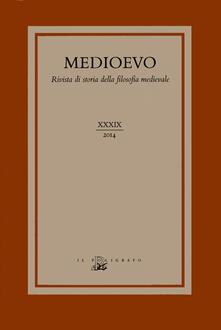 Ilmeglio-delweb.it Medioevo. Rivista di storia della filosofia medievale. Ediz. italiana, inglese e tedesca. Vol. 39 Image