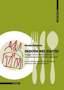 Padova nel piatto. Viaggio in 100 locali della città e provincia per il turista a km zero.pdf