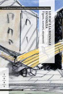 Lo IUAV e la biennale di Venezia. Figure, scenari, strumenti - copertina