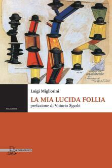La mia lucida follia - Luigi Migliorini - copertina