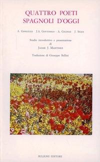Quattro poeti spagnoli d'oggi. A. González, J. A. Goytisolo, A. Colinas, J. Siles. Ediz. bilingue - - wuz.it