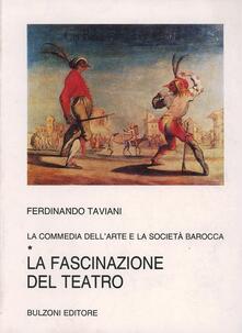 La commedia dell'arte e la società barocca. Vol. 1: La fascinazione del teatro. - Ferdinando Taviani - copertina