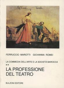 La commedia dell'arte e la società barocca. Vol. 2: La professione del teatro. - Ferruccio Marotti,Giovanna Romei - copertina