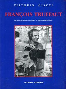 François Truffaut. Le corrispondenze segrete, le affinità dichiarate