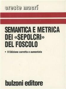 Semantica e metrica dei «Sepolcri» del Foscolo