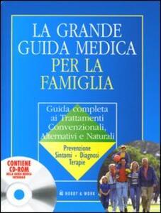 La grande guida medica per la famiglia. Guida completa ai trattamenti convenzionali, alternativi e naturali. Con CD-ROM