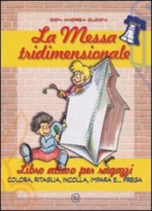 La messa tridimensionale. Libro attivo per ragazzi. Colora, ritaglia, incolla, impara e... prega