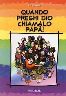 Quando preghi Dio, chiamalo papà!.pdf