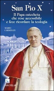San Pio X. Il papa catecheta che rese accessibile e fece ricordare la teologia