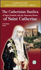 The catherinian basilica of Saint Dominic and the santuary house of Saint Catherine