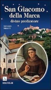 San Giacomo della Marca. Divino predicatore