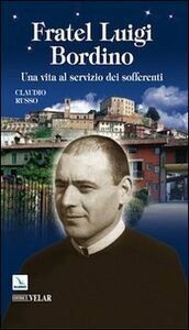 Fratel Luigi Bordino. Una vita al servizio dei sofferenti