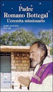 Padre Romano Bottegal. L'eremita missionario