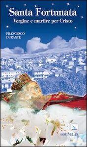 Santa Fortunata. Vergine e martire per Cristo