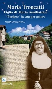 Maria Troncatti figlia di Maria ausiliatrice. «Perdere» la vita per amore