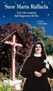 Suor Maria Raffaella. Una vita segnata dall'impronta di Dio