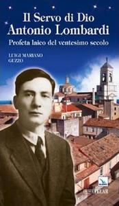 Il servo di Dio Antonio Lombardi. Profeta laico del ventesimo secolo