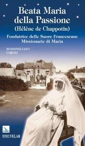 Beata Maria della Passione (Hélène de Chappotin). Fondatrice delle Suore Francescane Missionarie di Maria