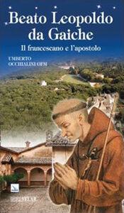 Beato Leopoldo da Gaiche. Il francescano e l'apostolo