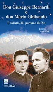 Don Giuseppe Bernardi e don Mario Ghibaudo. Il talento del perdono di Dio
