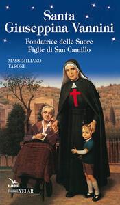 Beata Giuseppina Vannini. Fondatrice delle Suore Figlie di San Camillo
