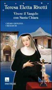 Teresa Eletta Rivetti. Vivere il vangelo con Santa Chiara