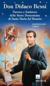 Don Didaco Bessi. Parroco e fondatore delle Suore Domenicane di Santa Maria del Rosario