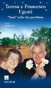 Teresa e Francesco Ugenti. «Santi» nella vita quotidiana