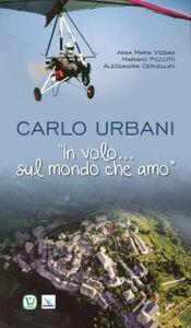 Carlo Urbani. «In volo...sul mondo che amo»