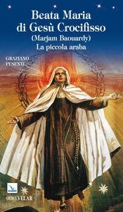 Beata Maria di Gesù Crocifisso. (Marjam Baouardy) La piccola araba