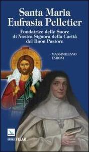 Santa Maria Eufrasia Pelletier. Fondatrice delle suore di Nostra Signora della Carità del Buon Pastore