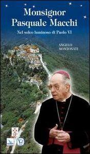 Monsignor Pasquale Macchi. Nel solco luminoso di Paolo VI