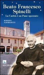 Beato Francesco Spinelli. La carità è un pane spezzato