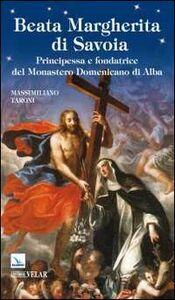 Beata Margherita di Savoia. Principessa e fondatrice del monastero Domenicano di Alba