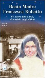 Beata madre Francesca Rubatto. Un cuore dato a Dio, al servizio degli ultimi