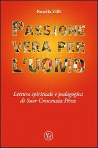 Passione vera per l'uomo. Lettura spirituale e pedagogica di Suor Crescenzia Pérez