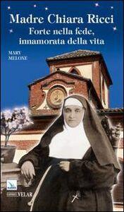 Madre Chiara Ricci. Forte nella fede, innamorata della vita