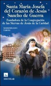 Santa María Josefa del Corazón de Jesús Sancho de guerra. Fundadora de la Congegación de las Siervas de Jesús de la Caridad
