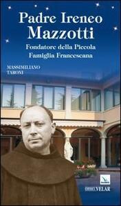 Padre Ireneo Mazzotti. Fondatore della piccola famiglia francescana